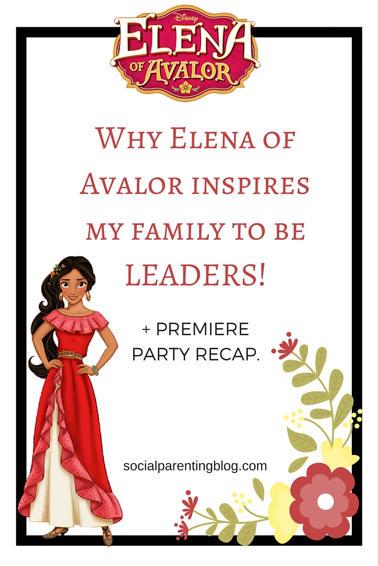 Why Elena of Avalor Inspires my Family to be Leaders! + Premiere Party Recap and Pictures. #ElenaOfAvalor #Ad #DiMeMedia #DisneyChannel