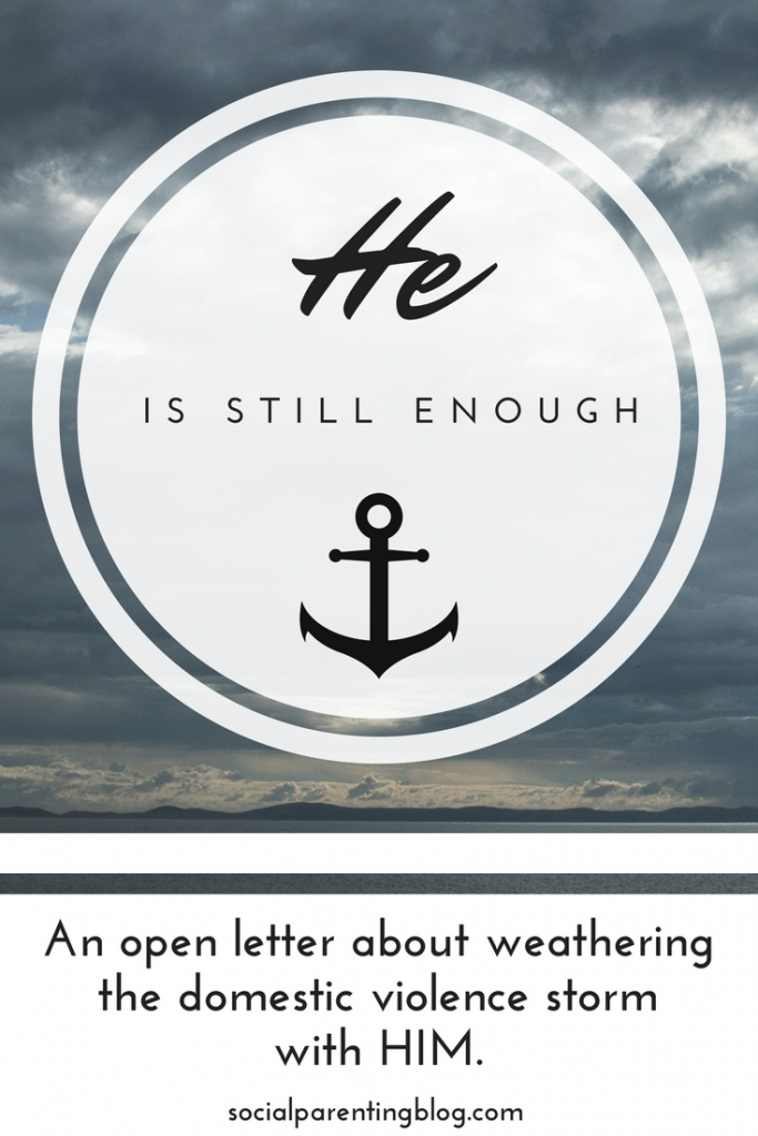 He is Still Enough | An Open Letter About Weathering the Domestic Violence Storm with Him.